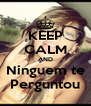 KEEP CALM AND Ninguem te Perguntou - Personalised Poster A4 size