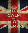 KEEP CALM AND NIOFI X SEMPRE - Personalised Poster A4 size