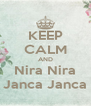 KEEP CALM AND Nira Nira Janca Janca - Personalised Poster A4 size