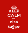 KEEP CALM AND nisa tuğçe - Personalised Poster A4 size