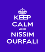 KEEP CALM AND NISSIM OURFALI - Personalised Poster A4 size