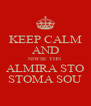 KEEP CALM AND NIWSE THN ALMIRA STO STOMA SOU - Personalised Poster A4 size