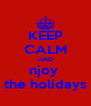 KEEP CALM AND njoy  the holidays - Personalised Poster A4 size