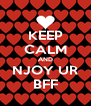 KEEP CALM AND NJOY UR BFF - Personalised Poster A4 size