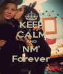 KEEP CALM AND NM' Forever - Personalised Poster A4 size
