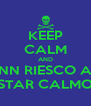 KEEP CALM AND NN RIESCO A STAR CALMO - Personalised Poster A4 size