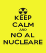 KEEP CALM AND NO AL NUCLEARE - Personalised Poster A4 size