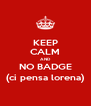 KEEP CALM AND NO BADGE (ci pensa lorena) - Personalised Poster A4 size
