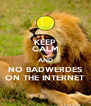 KEEP CALM AND NO BADWERDES ON THE INTERNET - Personalised Poster A4 size