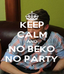 KEEP CALM AND NO BEKO NO PARTY - Personalised Poster A4 size