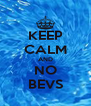 KEEP CALM AND NO BEVS - Personalised Poster A4 size