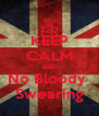 KEEP CALM AND No Bloody  Swearing - Personalised Poster A4 size