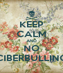 KEEP CALM AND NO CIBERBULLING - Personalised Poster A4 size