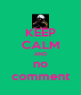 KEEP CALM AND no comment - Personalised Poster A4 size