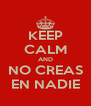 KEEP CALM AND NO CREAS EN NADIE - Personalised Poster A4 size