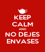 KEEP CALM AND NO DEJES ENVASES - Personalised Poster A4 size