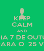 KEEP CALM AND NO DIA 7 DE OUTUBRO VOTE PARA O  25 VENCER! - Personalised Poster A4 size