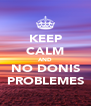 KEEP CALM AND NO DONIS PROBLEMES - Personalised Poster A4 size