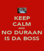 KEEP CALM AND NO DURAAN IS DA BOSS - Personalised Poster A4 size
