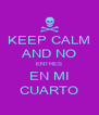 KEEP CALM AND NO ENTRES EN MI CUARTO - Personalised Poster A4 size