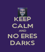 KEEP CALM AND NO ERES DARKS - Personalised Poster A4 size