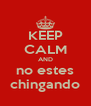 KEEP CALM AND no estes chingando - Personalised Poster A4 size