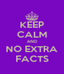 KEEP CALM AND NO EXTRA FACTS - Personalised Poster A4 size