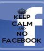 KEEP CALM AND NO FACEBOOK - Personalised Poster A4 size