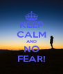 KEEP CALM AND NO FEAR! - Personalised Poster A4 size