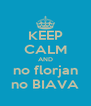 KEEP CALM AND no florjan no BIAVA - Personalised Poster A4 size