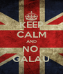 KEEP CALM AND NO  GALAU - Personalised Poster A4 size