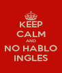 KEEP CALM AND NO HABLO INGLES - Personalised Poster A4 size