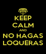 KEEP CALM AND NO HAGAS LOQUERAS - Personalised Poster A4 size