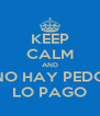 KEEP CALM AND NO HAY PEDO LO PAGO - Personalised Poster A4 size