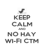KEEP CALM AND NO HAY WI-FI CTM - Personalised Poster A4 size