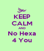 KEEP CALM AND No Hexa 4 You - Personalised Poster A4 size