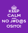 KEEP CALM AND NO J#D@$ OSITO! - Personalised Poster A4 size