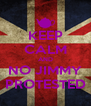 KEEP CALM AND NO JIMMY PROTESTED - Personalised Poster A4 size