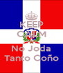 KEEP CALM AND No Joda Tanto Coño - Personalised Poster A4 size
