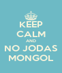 KEEP CALM AND NO JODAS MONGOL - Personalised Poster A4 size