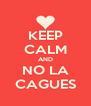 KEEP CALM AND NO LA CAGUES - Personalised Poster A4 size