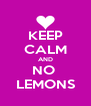 KEEP CALM AND NO  LEMONS - Personalised Poster A4 size