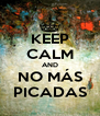 KEEP CALM AND NO MÁS PICADAS - Personalised Poster A4 size