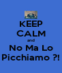KEEP CALM and No Ma Lo Picchiamo ?! - Personalised Poster A4 size