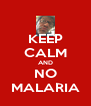 KEEP CALM AND NO MALARIA - Personalised Poster A4 size