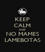 KEEP CALM AND NO MAMES LAMEBOTAS - Personalised Poster A4 size