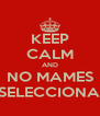 KEEP CALM AND NO MAMES NO PUEDO SELECCIONAR CARRERA - Personalised Poster A4 size