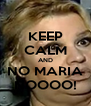 KEEP CALM AND NO MARIA NOOOO! - Personalised Poster A4 size
