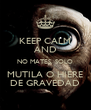 KEEP CALM AND NO MATES, SOLO MUTILA O HIERE DE GRAVEDAD - Personalised Poster A4 size