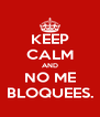 KEEP CALM AND NO ME BLOQUEES. - Personalised Poster A4 size